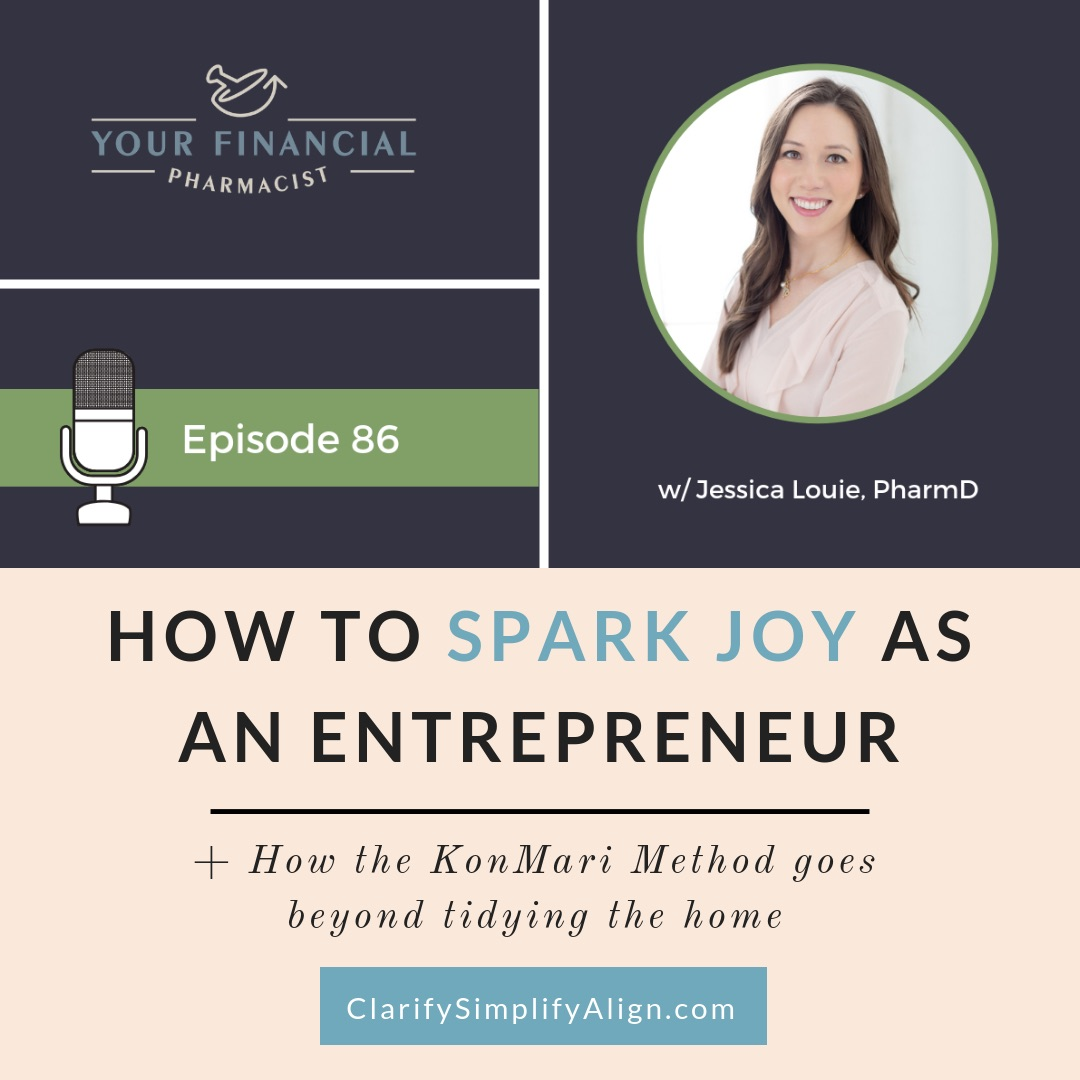 Dr. Jessica Louie, PharmD, APh, BCCCP talking on Your Financial Pharmacist Podcast about how to spark joy as entrepreneur, how to turn hobby blog into 5-figure business, how the KonMari Method goes beyond tidying the home, health benefits